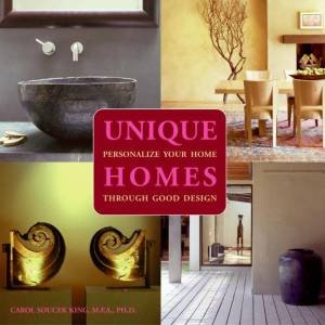 Unique Homes: Personalize Your Home Through Good Design by Carol Soucek King