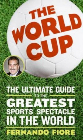 The Ultimate Guide To The World's Greatest Sport's Spectacle by Fernando Fiore