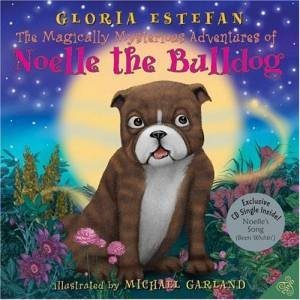 The Magically Mysterious Adventures Of Noelle The Bulldog by Gloria Estefan & Michael Garland