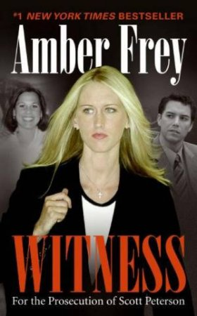 Witness: For The Prosecution Of Scott Peterson by Amber Frey