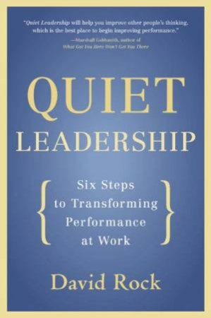Quiet Leadership: Six Steps to Transforming Performance at Work by David Rock