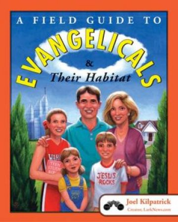 A Field Guide To Evangelicals And Their Habitat by Joel Kilpatrick