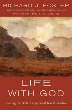Life with God: Reading the Bible for Spiritual Transformation by Richard Foster