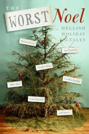 The Worst Noel: 20 Writers Tell Their Most Hilariously Hellish Holiday Tales by Various