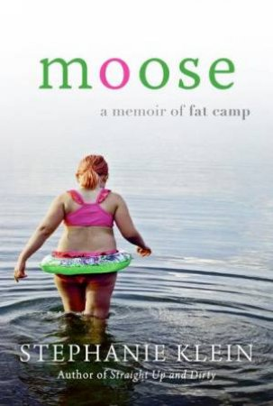 Moose: A Memoir of Fat Camp by Stephanie Klein