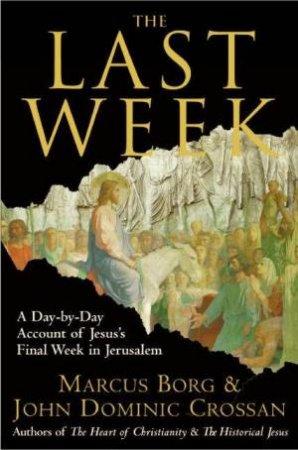 The Last Week by Marcus J Borg & Hohn Dominic Crossan