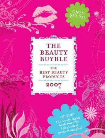 The Beauty Buyble: The Top 100 Beauty Products of 2007 by Maureen Regan & Paula Conway