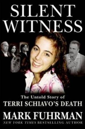 Silent Witness: The Untold Story Of Terry Schiavo's Death by Mark Fuhrman