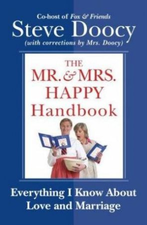 Mr. and Mrs. Happy Handbook: Everything I Know About Love and Marriage by Steve Doocy