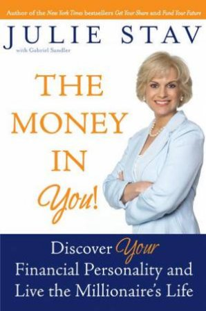 The Money in You!: Discover Your Financial Personality And Live The Millionaire's Life by Julie Stav