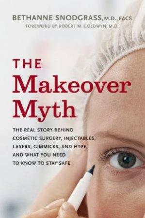 Makeover Myth by Bethanne Snodgrass, MD