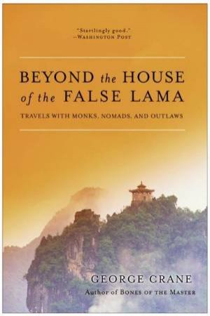 Beyond the House of the False Lama by George Crane