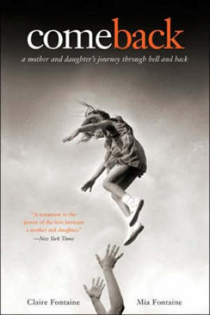 Come Back: A Mother And Daughter's Journey Through Hell And Back by Claire & Mia Fontaine