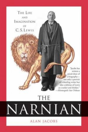 The Narnian: The Life and Imagination of C. S. Lewis by Alan Jacobs