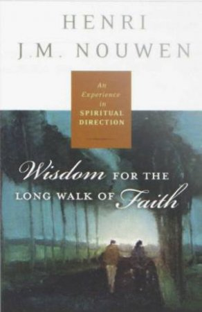 Spiritual Direction: Wisdom for the Long Walk of Faith by M Christensen & Rebecca Laird & Henri Nouwen