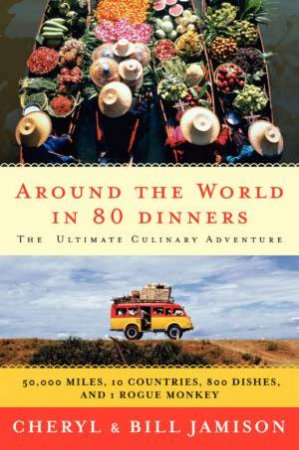 Around The World In 80 Dinners: The Ultimate Culinary Adventure by Bill Jamison & Cheryl Jamison