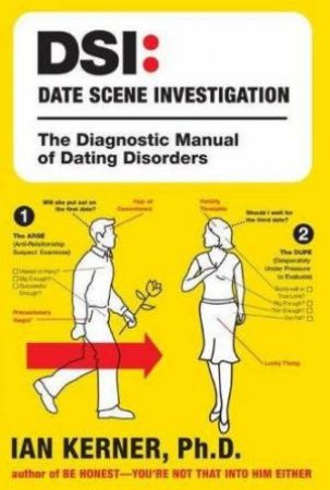 DSI: Date Scene Investigation: The Diagnostic Manual Of Dating Disorders by Ian Kerner Phd.
