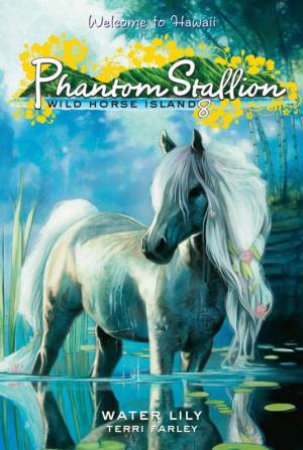 Water Lily: Phantom Stallion, Wild Horse Island #8 by Terri Farley