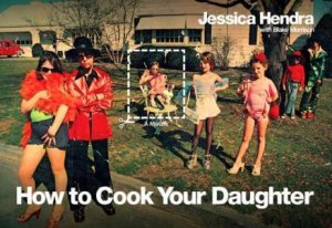 How To Cook Your Daughter by Jessica Hendra