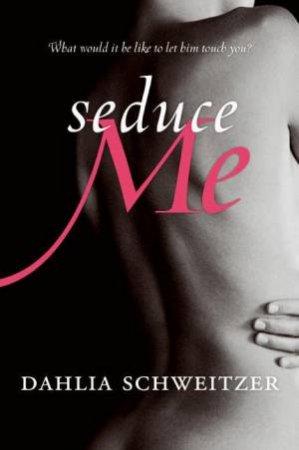Seduce Me by Dahlia Schweitzer