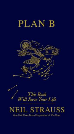Plan B: This Book Will Save Your Life by Neil Strauss