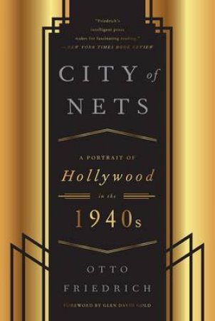 City of Nets : A Portrait of Hollywood in the 1940s by Otto Friedrich