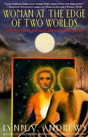 Woman At The Edge Of Two Worlds by Lynn V Andrews
