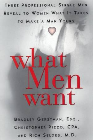 What Men Want by Bradley Gerstman & Christopher Pizzo & Rich Seldes