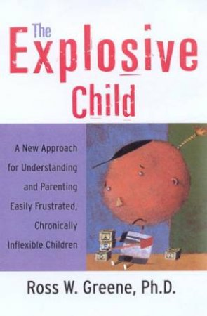 The Explosive Child by Ross W Greene