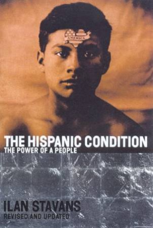 The Hispanic Condition: The Future Power Of A People by Ilan Stavans