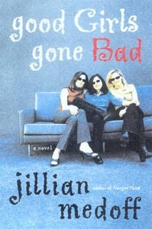 Good Girls Gone Bad by Jillian Medoff