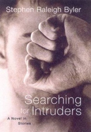 Searching For Intruders: A Novel In Stories by Stephen Raleigh Byler