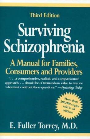 Surviving Schizophrenia by E Fuller Torrey