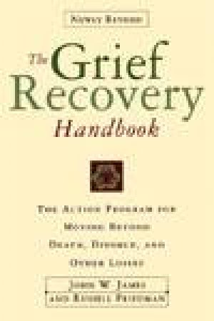 Grief Recovery Handbook Revised by John W Friedman & Russell James