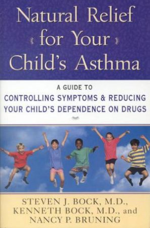 Natural Relief For Your Child's Asthma by Steven Bock & Kenneth Bock