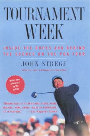 Tournament Week: Behind The Scenes On The PGA Tour by John Strege