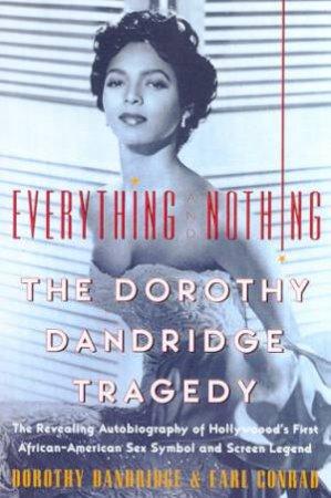 Everything And Nothing: The Dorothy Dandridge Tragedy by Dorothy Dandridge & Earl Conrad