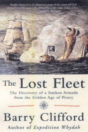 The Lost Fleet: The Discovery Of A Sunken Armada From The Golden Age Of Piracy by Barry Clifford