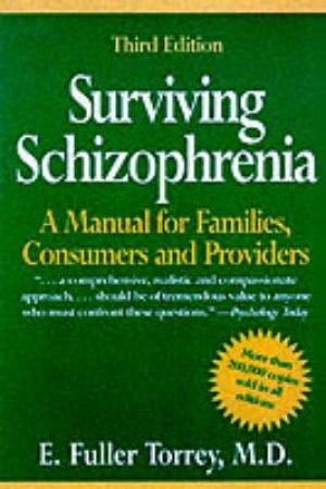 Surviving Schizophrenia by Dr E Fuller Torrey