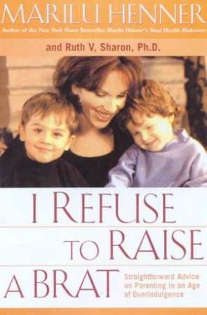 I Refuse To Raise A Brat by Marilu Henner & Dr Ruth Sharon