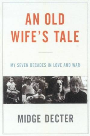 An Old Wife's Tale: My Seven Decades In Love And War by Midge Decter