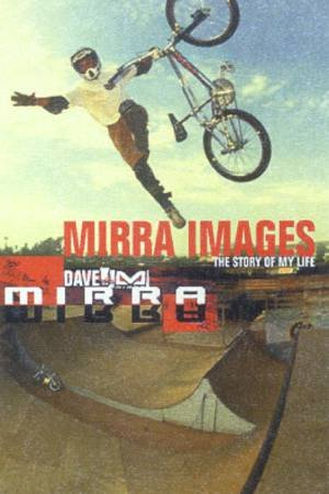 Dave Mirra: Mirra Images: The Story Of My Life by Dave Mirra