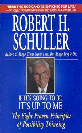 If It's Going To Be, It's Up To Me by Robert Schuller