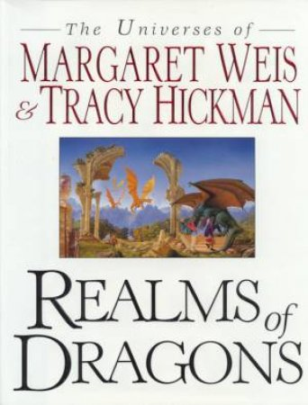 Realms Of Dragons by Margaret Weis & Tracy Hickman