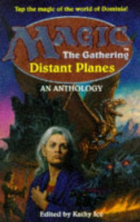 Magic: The Gathering: Distant Planes: An Anthology by Kathy Ice