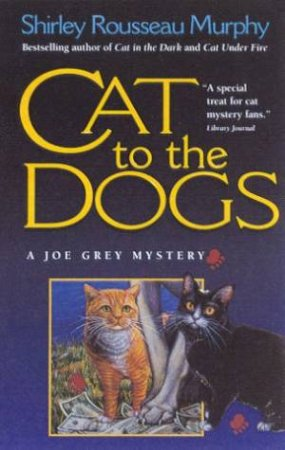 A Joe Grey Mystery: Cat To The Dogs by Shirley Rousseau Murphy
