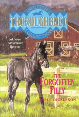 Thoroughbred: Ashleigh's Collection: The Forgotten Filly by Karle Dickerson