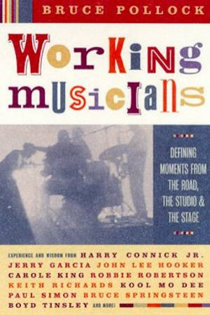 Working Musicians: Defining Moments From The Road, The Studio & The Stage by Bruce Pollock