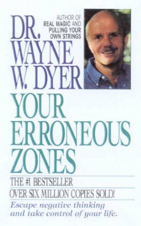 Your Erroneous Zones by Dr Wayne W Dyer