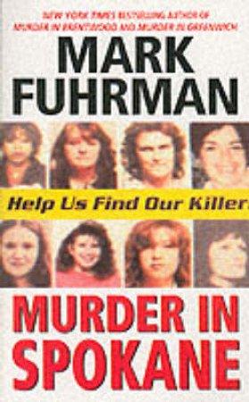 Murder In Spokane: Catching A Serial Killer by Mark Fuhrman